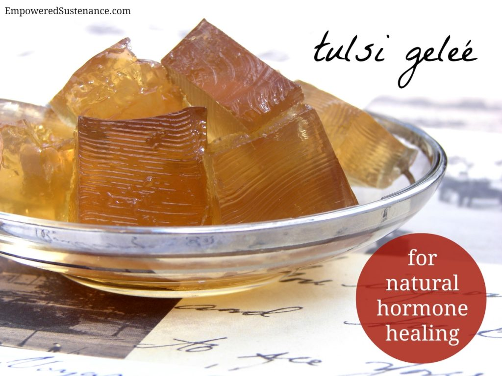 Tulsi Tea Geleé (for natural hormone healing)