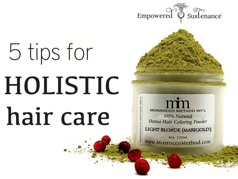 5 tips for holistic hair care