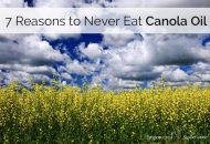 7 Reasons to Never Eat Canola Oil
