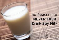 10 Reasons to Never Ever Drink Soy Milk