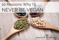 10 Reasons Why I'll Never Be Vegan