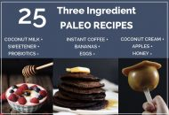 25 Brilliant Three Ingredient Paleo Recipes