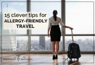 15 Clever Tips for Allergy-Friendly Travel