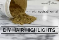 DIY Hair Highlights with Neutral Henna